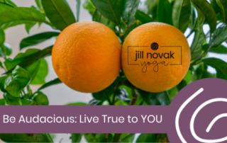 Be Audacious: Live True to YOU